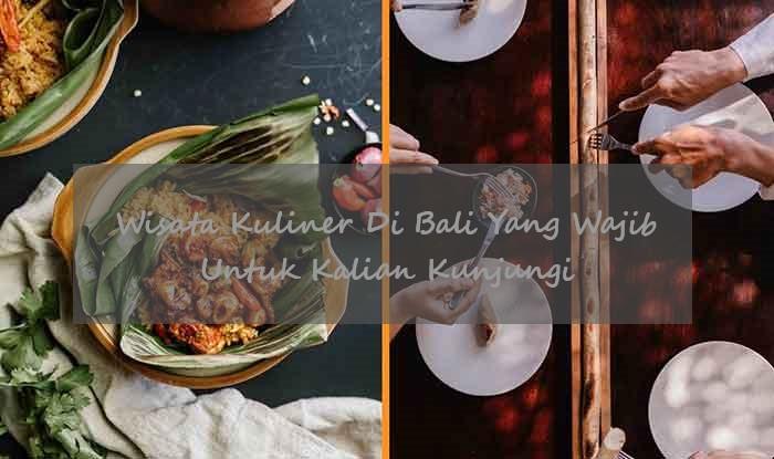 Wisata Kuliner Di Bali Yang Wajib Untuk Kalian Kunjungi