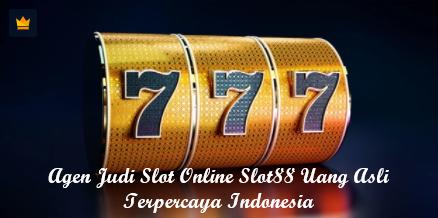 Agen Judi Slot Online Slot88 Uang Asli Terpercaya Indonesia