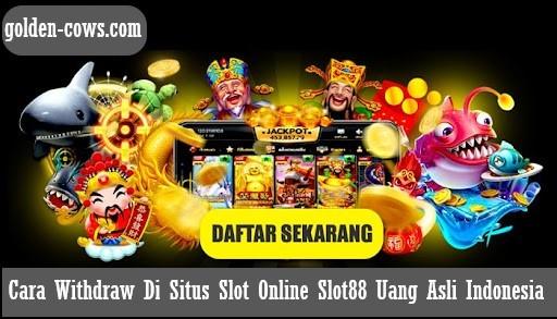 Cara Withdraw Di Situs Slot Online Slot88 Uang Asli Indonesia